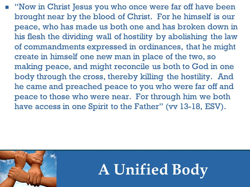 A Unified Body Now in Christ Jesus you who once were far off have been brought near by the blood of Christ.