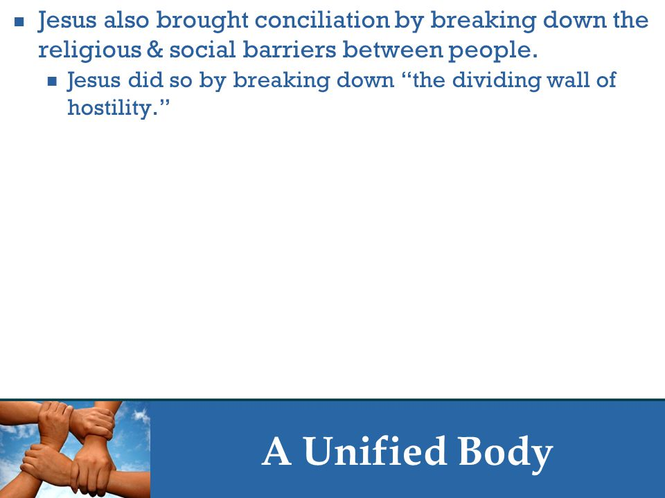 """A Unified Body Jesus also brought conciliation by breaking down the religious & social barriers between people. Jesus did so by breaking down """"the div"""