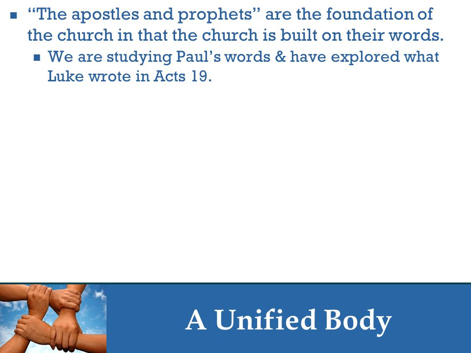 """A Unified Body """"The apostles and prophets"""" are the foundation of the church in that the church is built on their words. We are studying Paul's words &"""