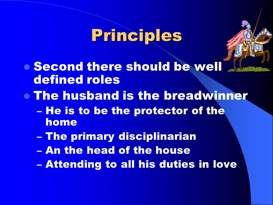 Principles First it says that married and later family life should have love and order Ephesians 5:21-33 – The love should be unconditional – And spou