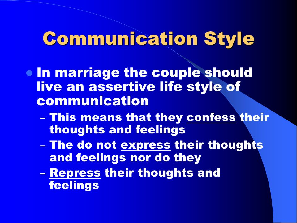 Communication Rules Continued State in love what you think and feel Bring every argument to a conclusion After the argument is over and the emotion is