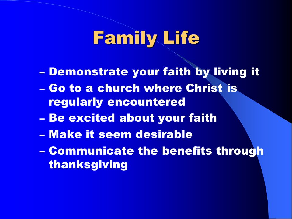 Family Life Communicate our faith through personal witness and example – Teach Bible in a simple way through Bible story telling and limited verse mem