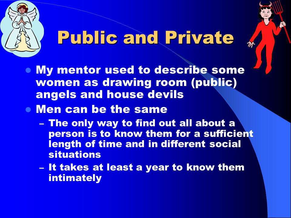 Public and Private It is the private personality that we have to live with when we marry Unfortunately our personalities are often disparate – Some me