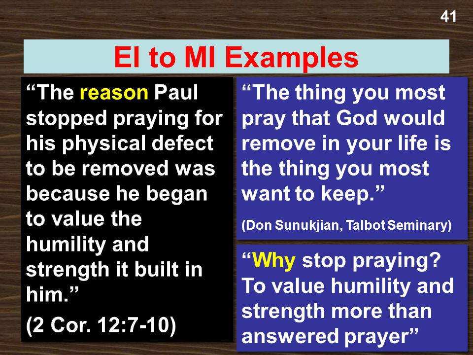 "41 EI to MI Examples ""The reason Paul stopped praying for his physical defect to be removed was because he began to value the humility and strength it"