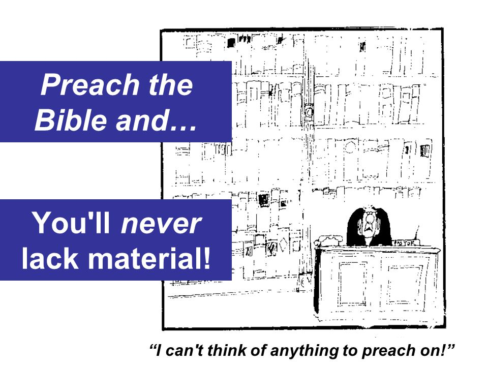 "You'll never lack material! Preach the Bible and… ""I can't think of anything to preach on!"""