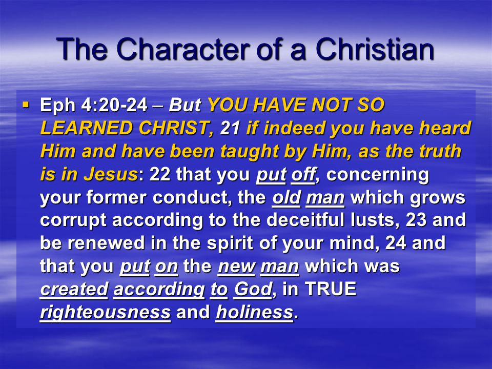 The Character of a Christian  Eph 5:1-2 – Therefore be followers of God as dear children.