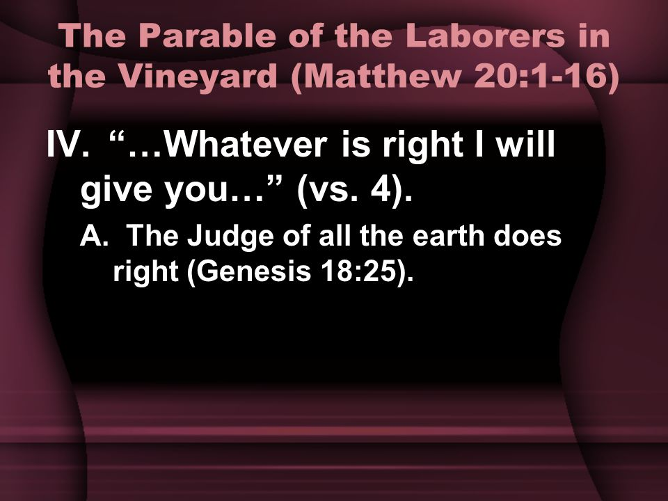 The Parable of the Laborers in the Vineyard (Matthew 20:1-16) IV.