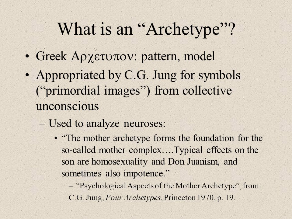"""What is an """"Archetype""""? Greek  : pattern, model Appropriated by C.G. Jung for symbols (""""primordial images"""") from collective unconscious –Used"""