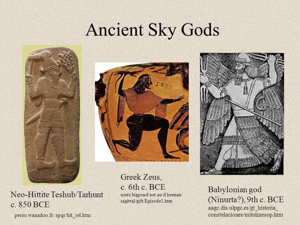 Ancient Sky Gods Neo-Hittite Teshub/Tarhunt c. 850 BCE Greek Zeus, c. 6th c. BCE users.bigpond.net.au/d.keenan/ sagittal/gift/Episode1.htm Babylonian