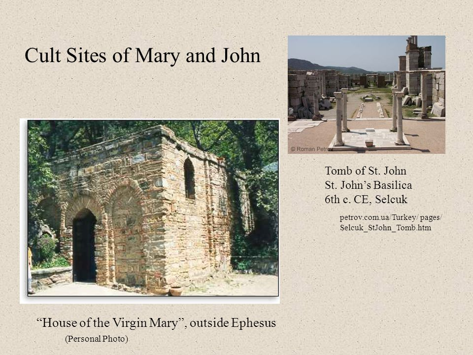 House of the Virgin Mary , outside Ephesus Tomb of St.