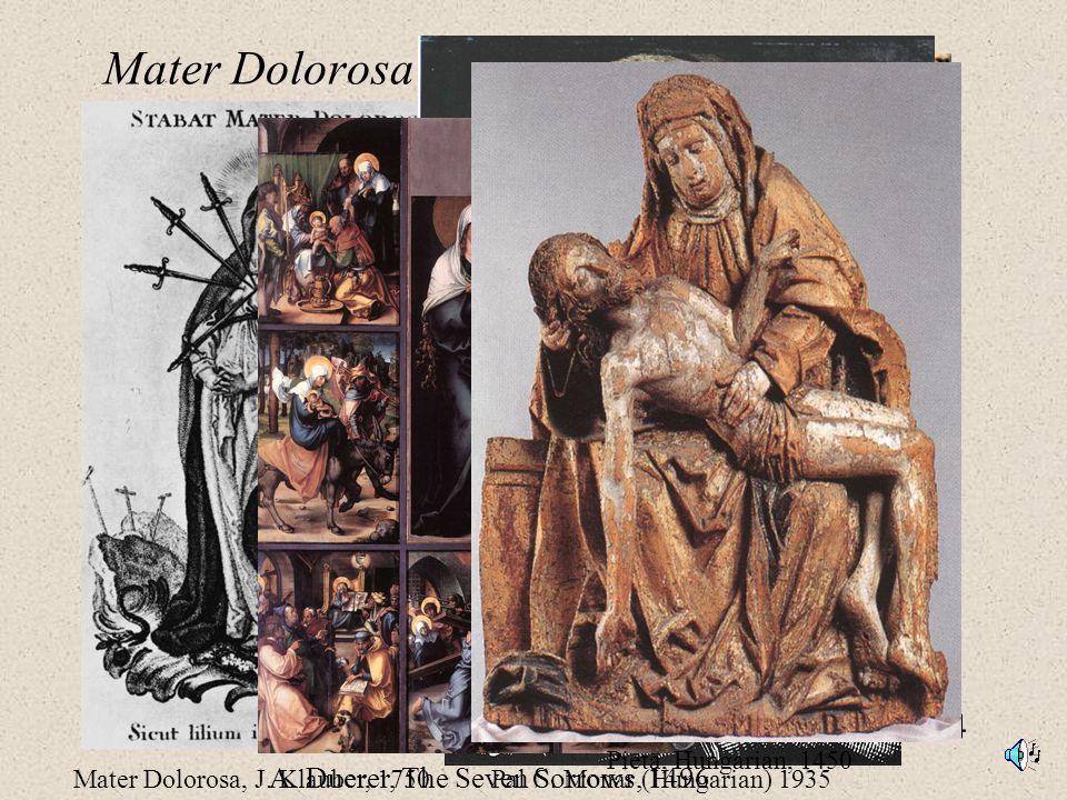 Mater Dolorosa Crucifixion with Mary and John Byzantine, 13 th c. Pal C. Monar (Hungarian) 1935 Mater Dolorosa, J. Klauber, 1750 Titian, Mater Doloros