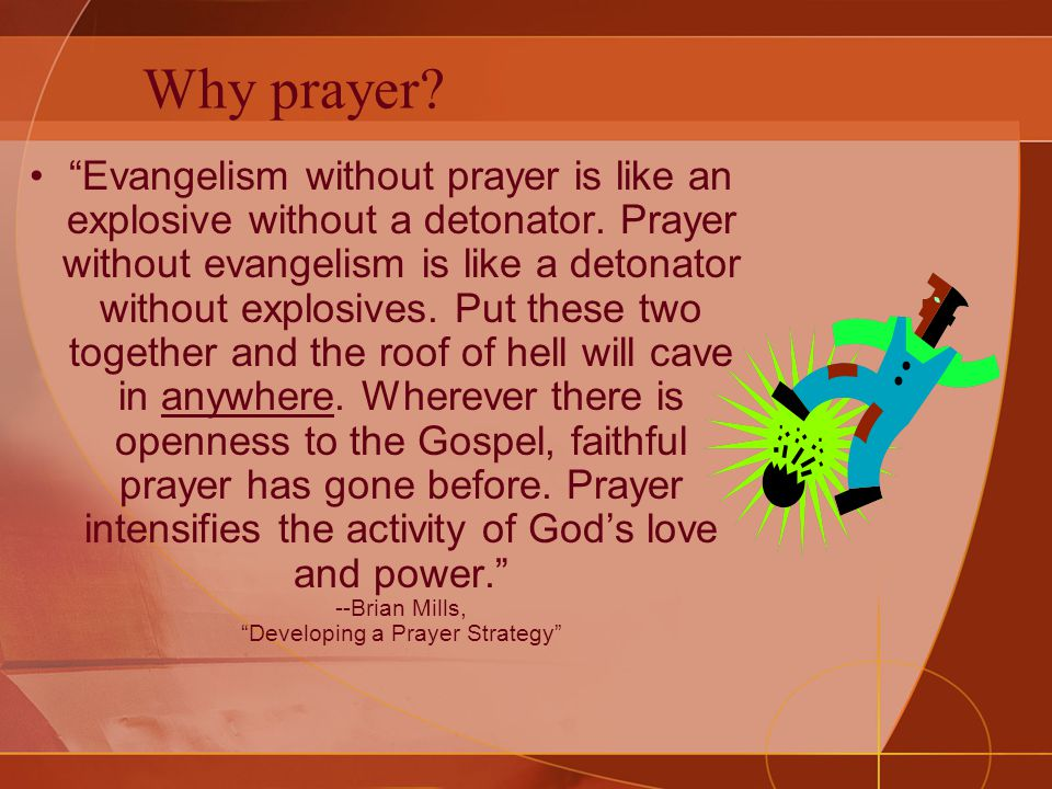 Receptivity to the Gospel Linked to Believing, Fervent Prayer Contrast: Britain: –Much church activity, well-executed evangelism, well-motivated church planting but 70% claim to believe in God but only 10% attend church regularly Borneo: –Sacrificial prayer BEFORE evangelism and God at work in an obvious way
