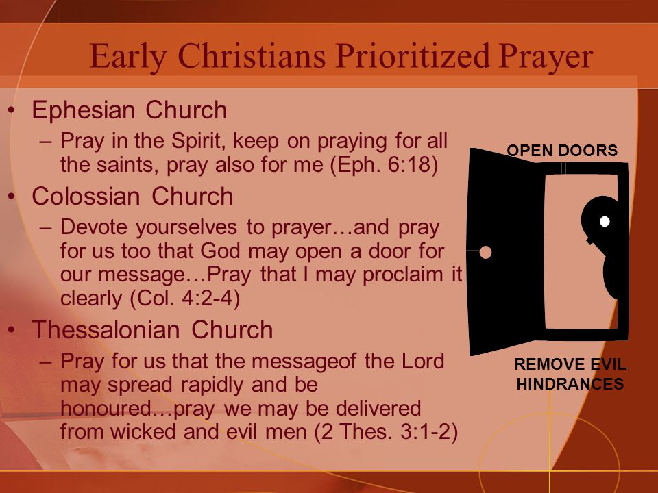 Early Christians Prioritized Prayer Ephesian Church –Pray in the Spirit, keep on praying for all the saints, pray also for me (Eph.
