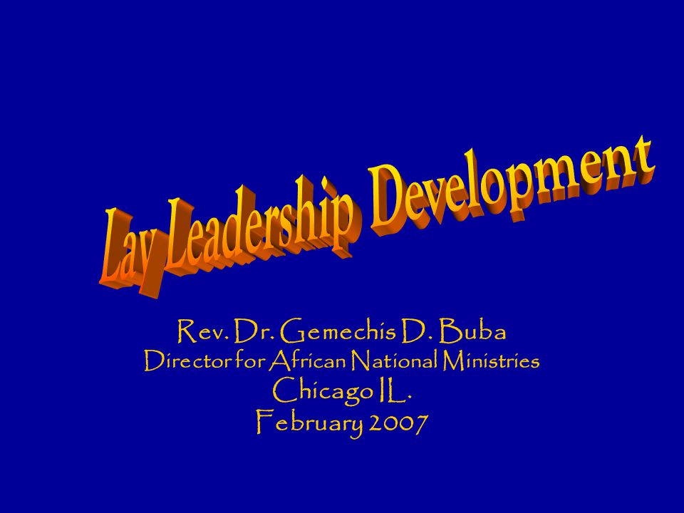 Lay Leadership Development Executive leaders Leaders elected or appointed for the actual task of administration and management of the ministry Council, board, directors, elders …based on the constitution and by law provisions they are formed and function accordingly They design and administer budgets, manage property issues and the over all management and administration of the ministry They make plans and stay accountable to the plan for the day to day task of mission
