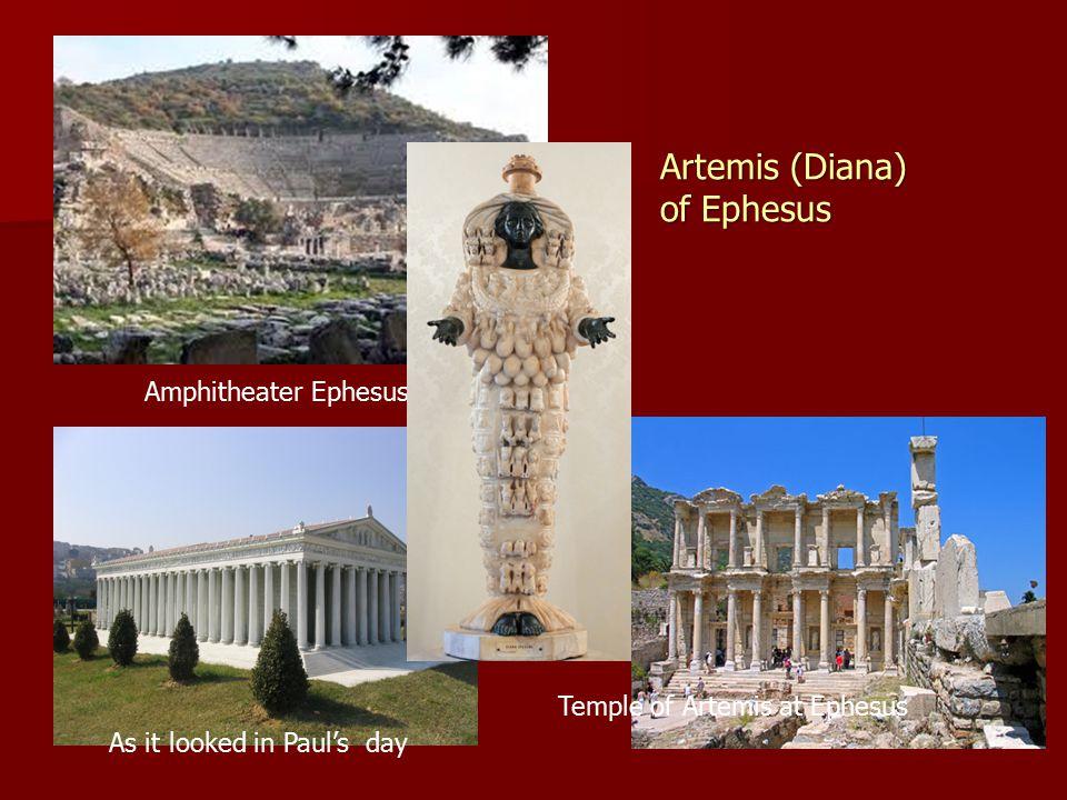 Amphitheater Ephesus Temple of Artemis at Ephesus As it looked in Paul's day Artemis (Diana) of Ephesus
