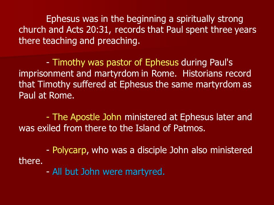 Ephesus was in the beginning a spiritually strong church and Acts 20:31, records that Paul spent three years there teaching and preaching.