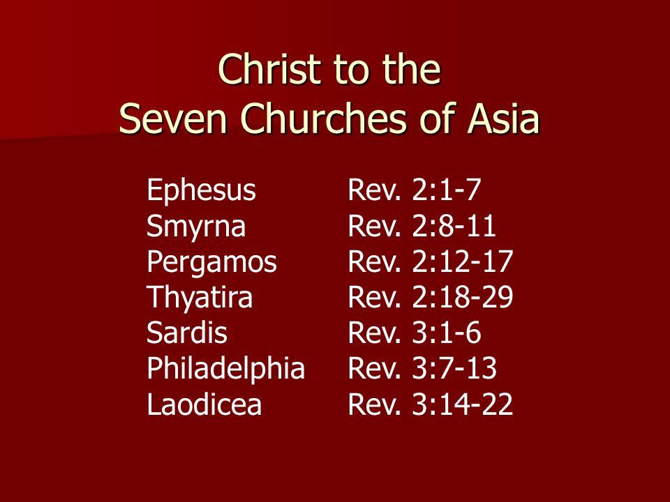 Christ to the Seven Churches of Asia Ephesus Rev. 2:1-7 SmyrnaRev.