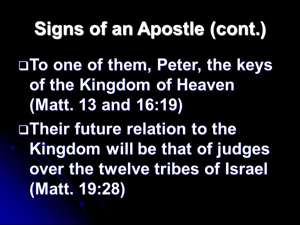 Signs of an Apostle (cont.)  To one of them, Peter, the keys of the Kingdom of Heaven (Matt.