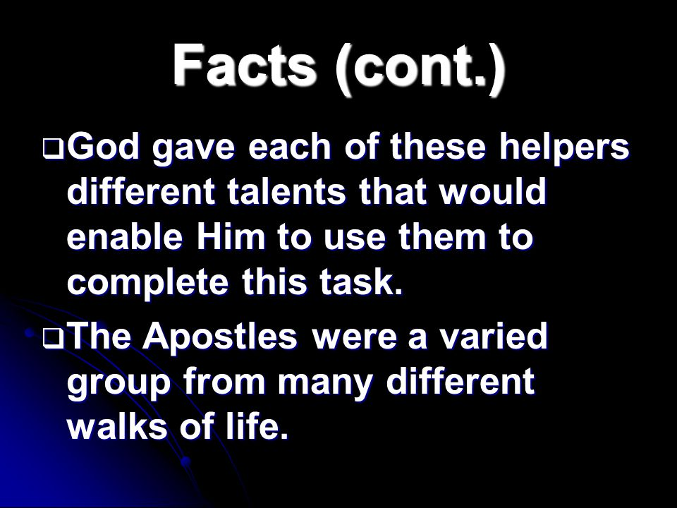Facts (cont.)  God gave each of these helpers different talents that would enable Him to use them to complete this task.