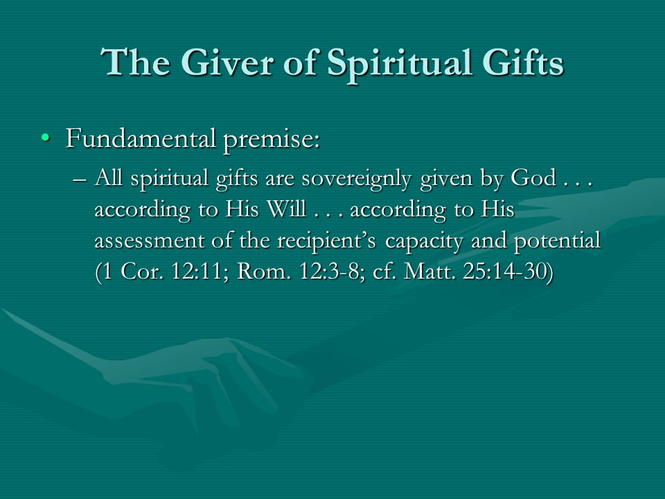 The Giver of Spiritual Gifts Fundamental premise:Fundamental premise: –All spiritual gifts are sovereignly given by God...
