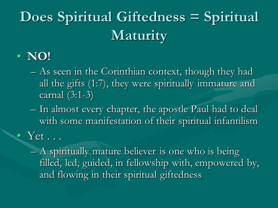 Does Spiritual Giftedness = Spiritual Maturity NO!NO.