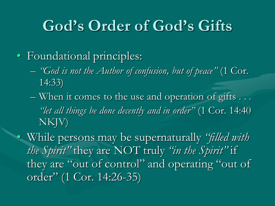 God's Order of God's Gifts Foundational principles:Foundational principles: – God is not the Author of confusion, but of peace (1 Cor.