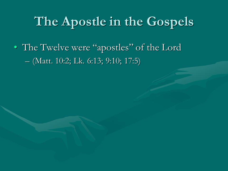 The Apostle in the Gospels The Twelve were apostles of the LordThe Twelve were apostles of the Lord –(Matt.