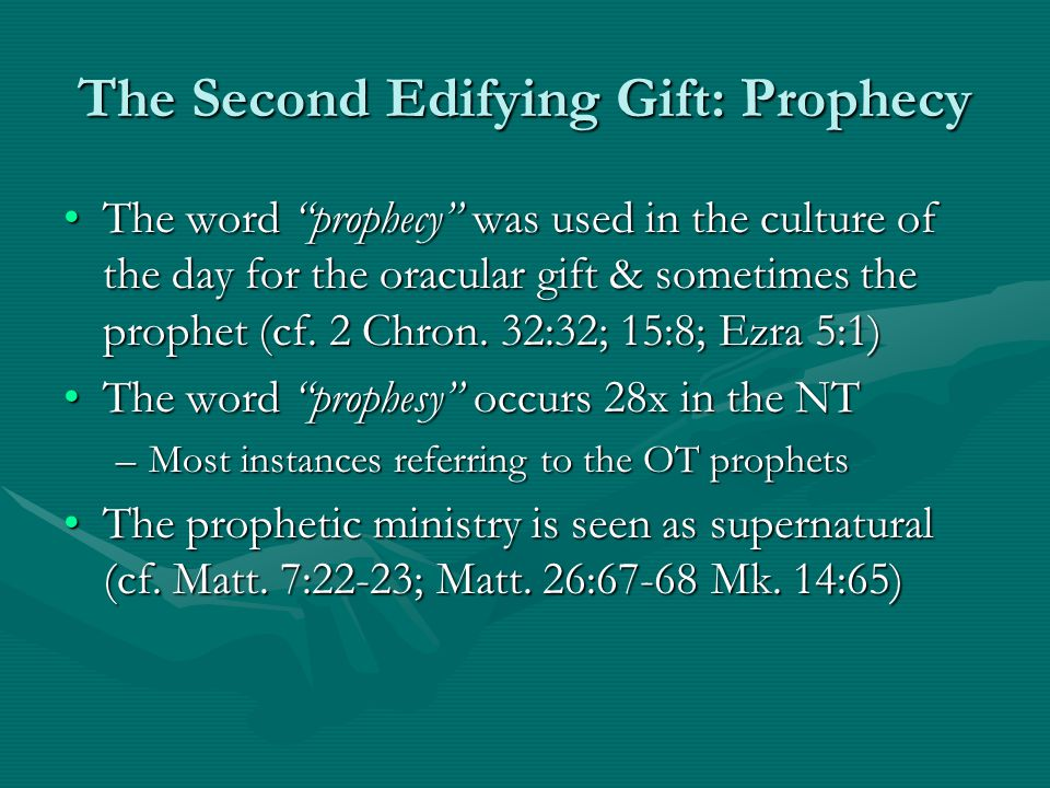 The Second Edifying Gift: Prophecy The word prophecy was used in the culture of the day for the oracular gift & sometimes the prophet (cf.