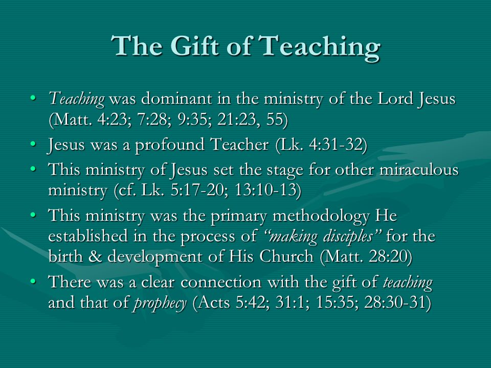 The Gift of Teaching Teaching was dominant in the ministry of the Lord Jesus (Matt.