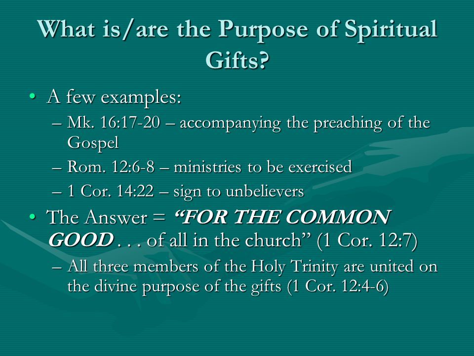 What is/are the Purpose of Spiritual Gifts. A few examples:A few examples: –Mk.