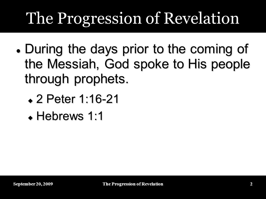 September 20, 2009The Progression of Revelation2 During the days prior to the coming of the Messiah, God spoke to His people through prophets.