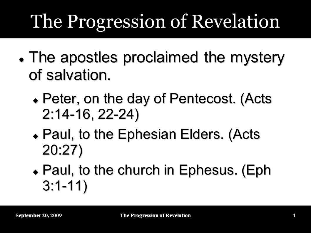 September 20, 2009The Progression of Revelation4 The apostles proclaimed the mystery of salvation.