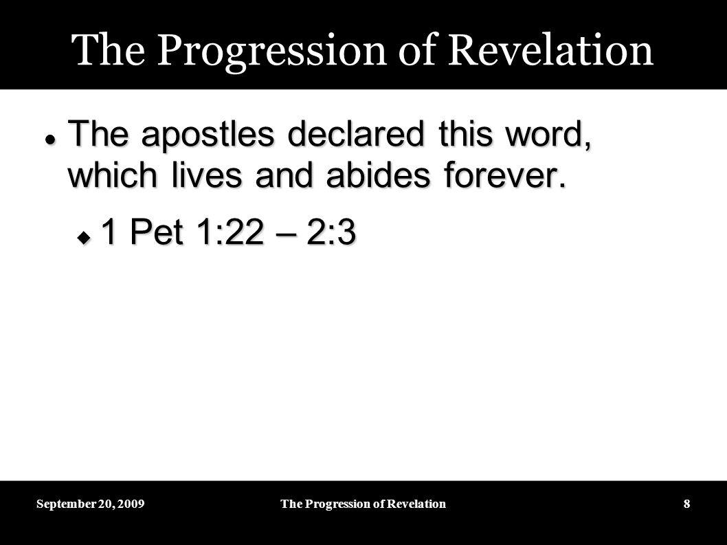 September 20, 2009The Progression of Revelation8 The apostles declared this word, which lives and abides forever.