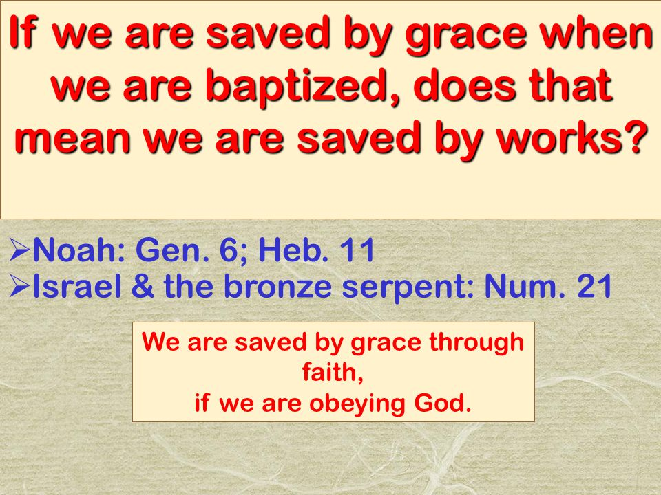 If we are saved by grace when we are baptized, does that mean we are saved by works.