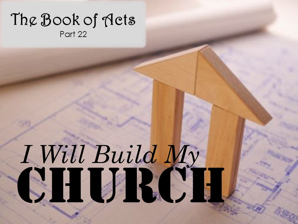 The Book of Acts Part 22 Church I Will Build My