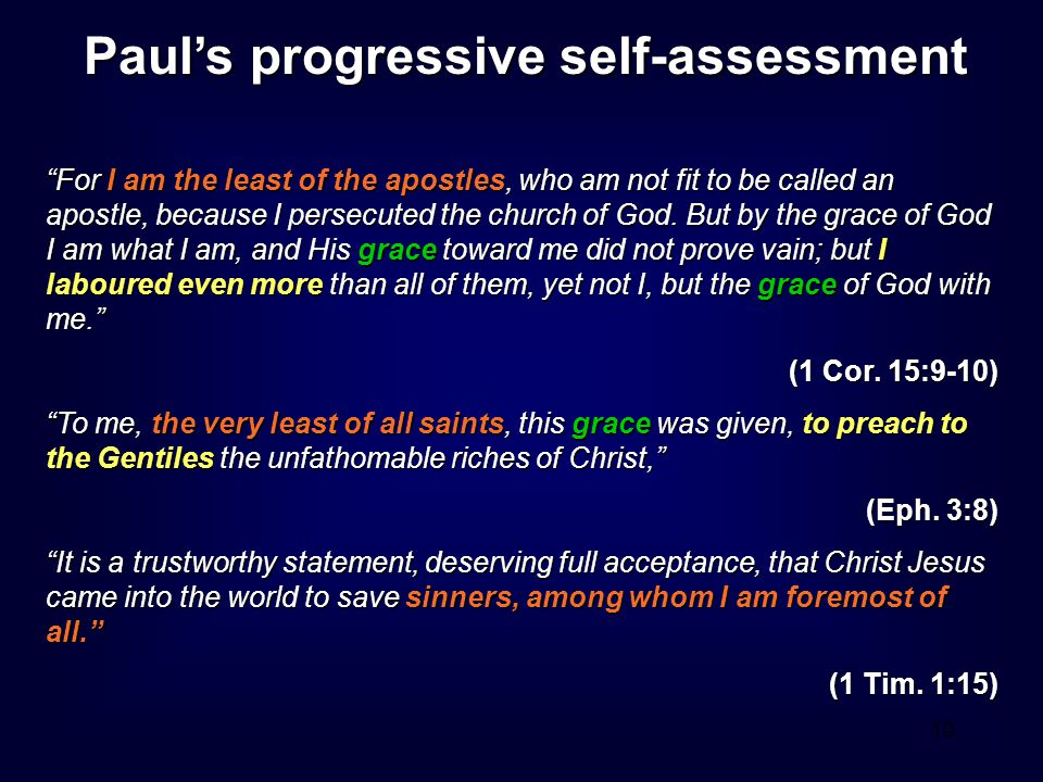 10 Paul's progressive self-assessment For I am the least of the apostles, who am not fit to be called an apostle, because I persecuted the church of God.