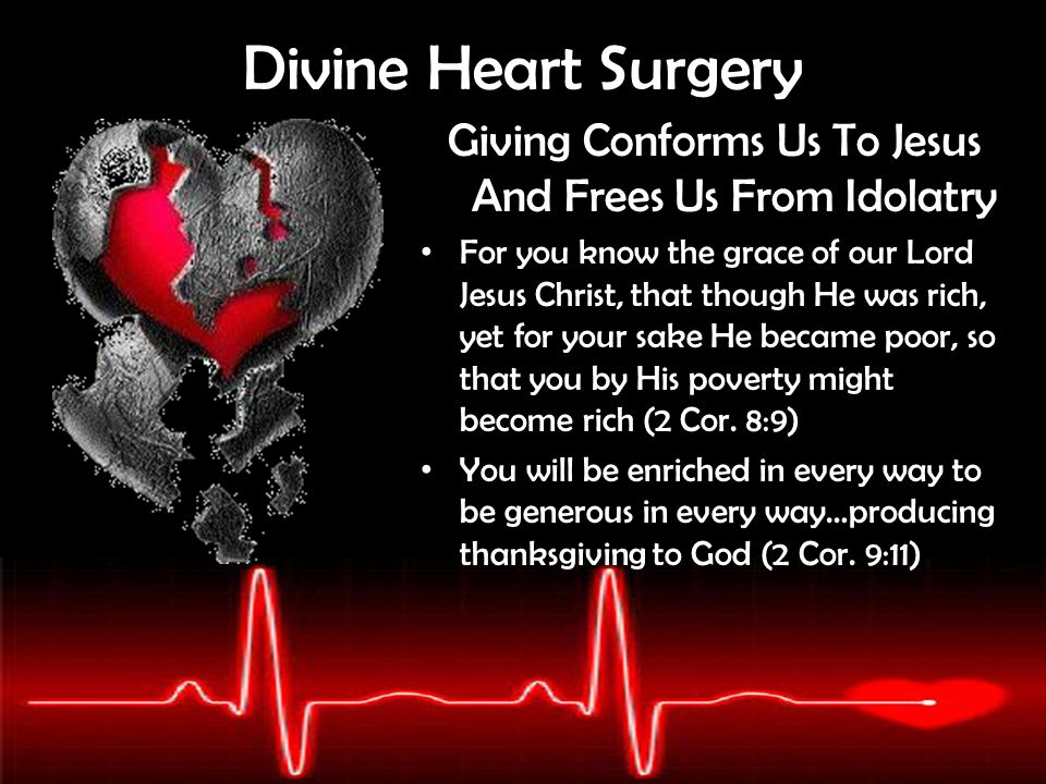 Divine Heart Surgery Giving Conforms Us To Jesus And Frees Us From Idolatry For you know the grace of our Lord Jesus Christ, that though He was rich,