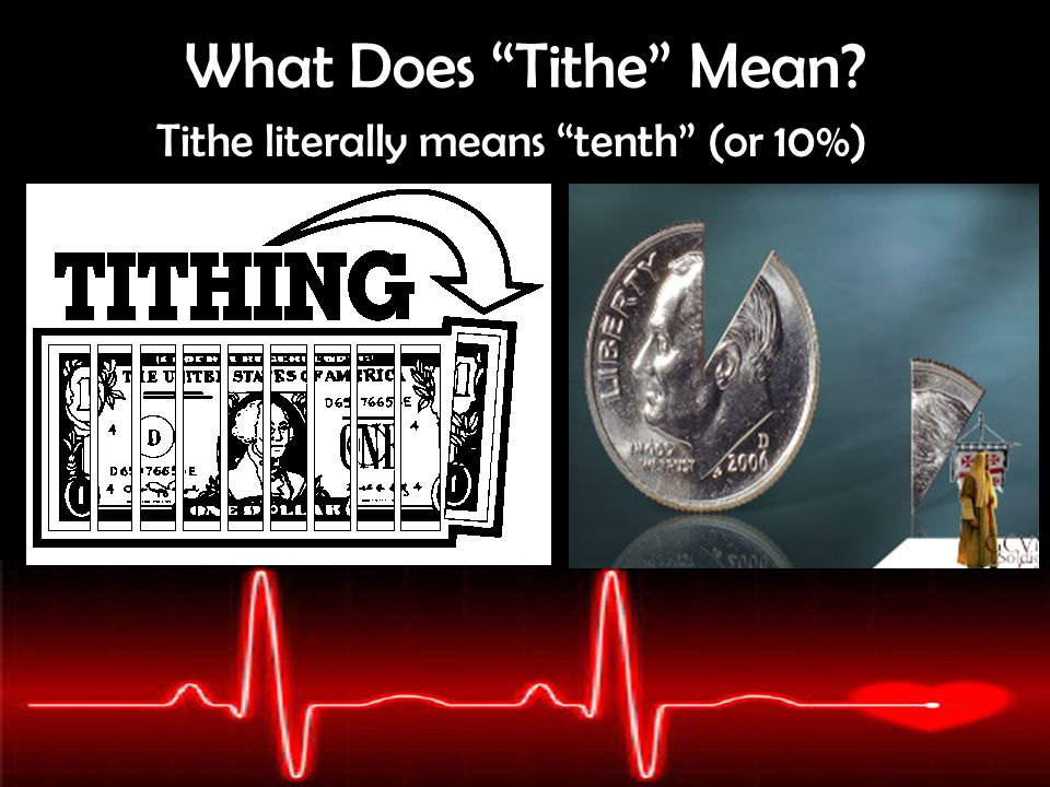 "What Does ""Tithe"" Mean? Tithe literally means ""tenth"" (or 10%)"