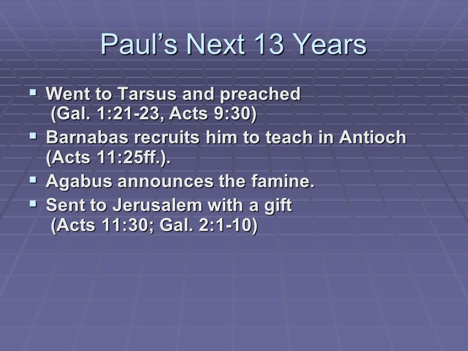 Paul's Next 13 Years  Went to Tarsus and preached (Gal.