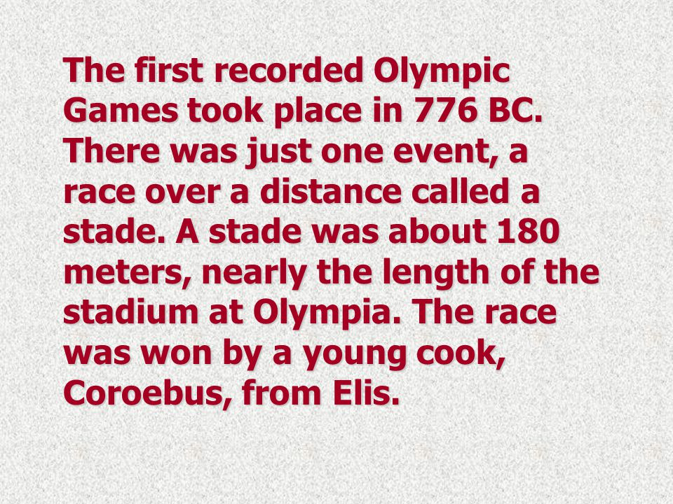 The first recorded Olympic Games took place in 776 BC.
