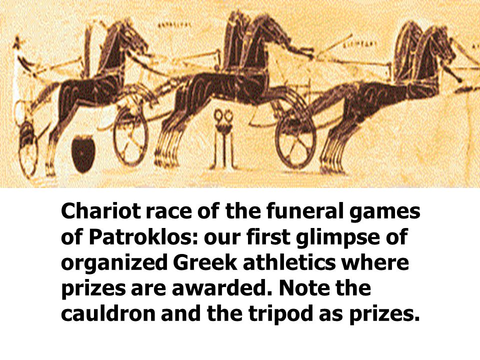Chariot race of the funeral games of Patroklos: our first glimpse of organized Greek athletics where prizes are awarded.