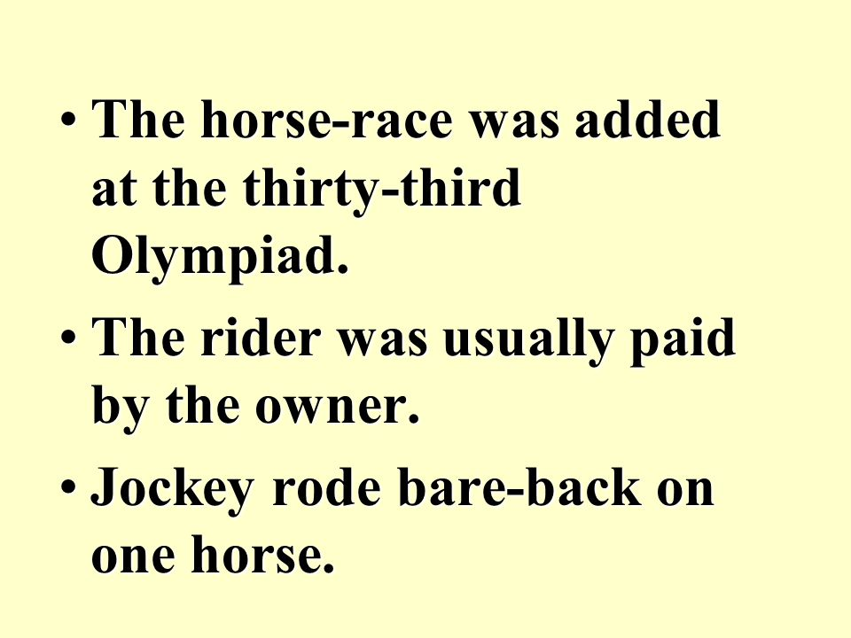 The horse-race was added at the thirty-third Olympiad.The horse-race was added at the thirty-third Olympiad.