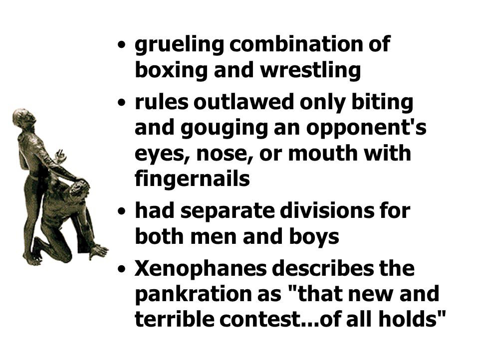 grueling combination of boxing and wrestling rules outlawed only biting and gouging an opponent s eyes, nose, or mouth with fingernails had separate divisions for both men and boys Xenophanes describes the pankration as that new and terrible contest...of all holds