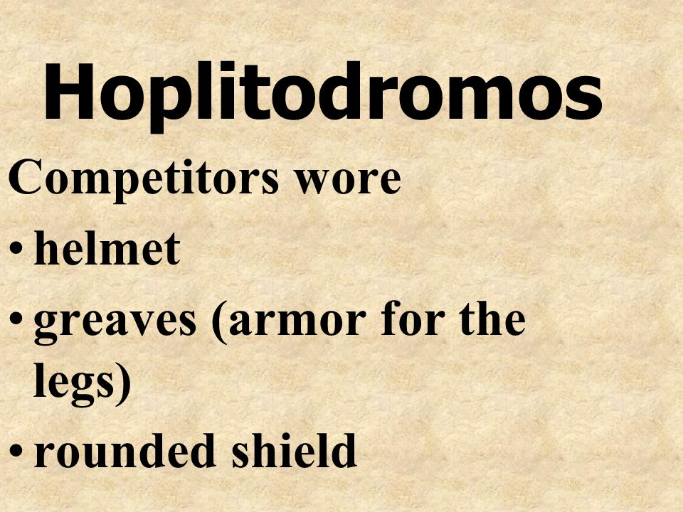 Hoplitodromos Competitors wore helmet greaves (armor for the legs) rounded shield