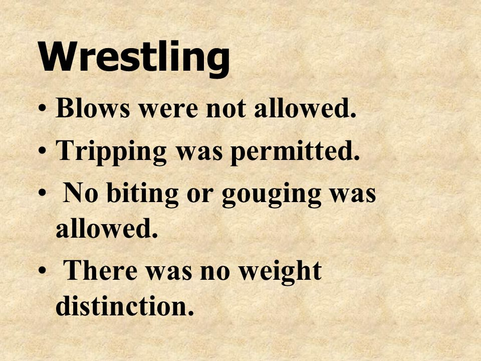 Wrestling Blows were not allowed. Tripping was permitted.