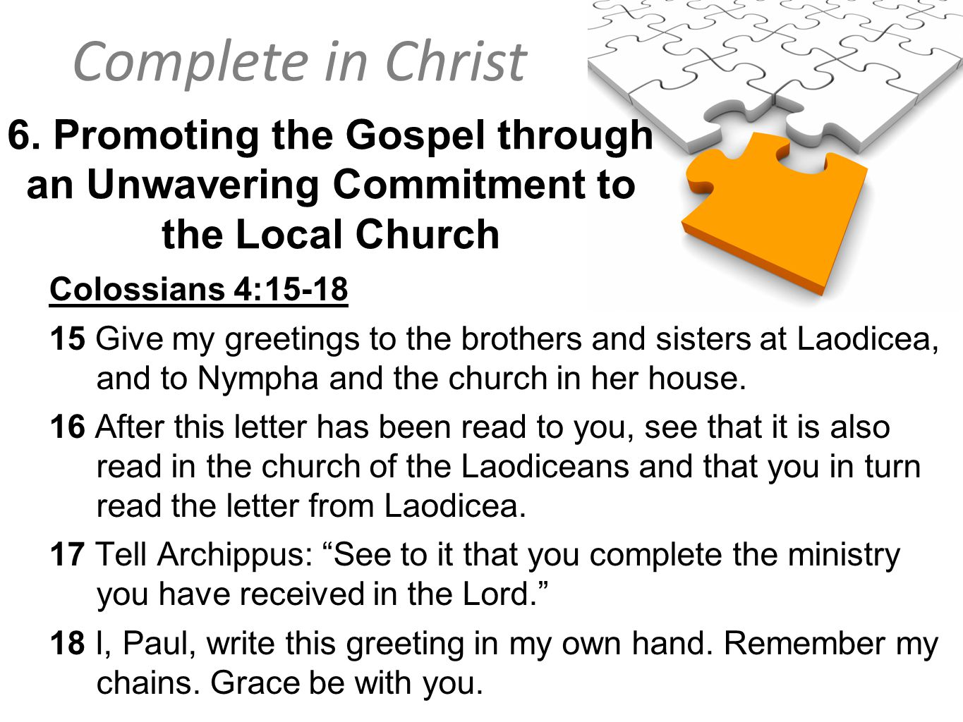 6. Promoting the Gospel through an Unwavering Commitment to the Local Church Colossians 4:15-18 15 Give my greetings to the brothers and sisters at La