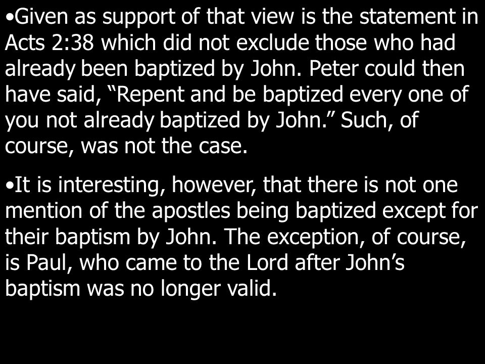 Given as support of that view is the statement in Acts 2:38 which did not exclude those who had already been baptized by John.
