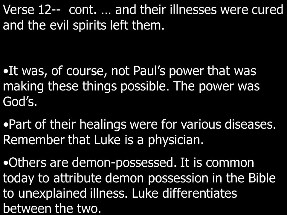 Verse 12-- cont. … and their illnesses were cured and the evil spirits left them.