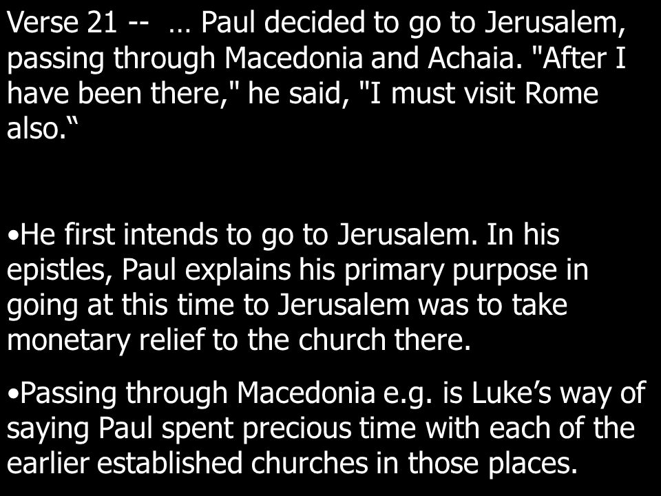 Verse 21 -- … Paul decided to go to Jerusalem, passing through Macedonia and Achaia.