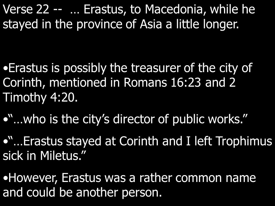 Verse 22 -- … Erastus, to Macedonia, while he stayed in the province of Asia a little longer.